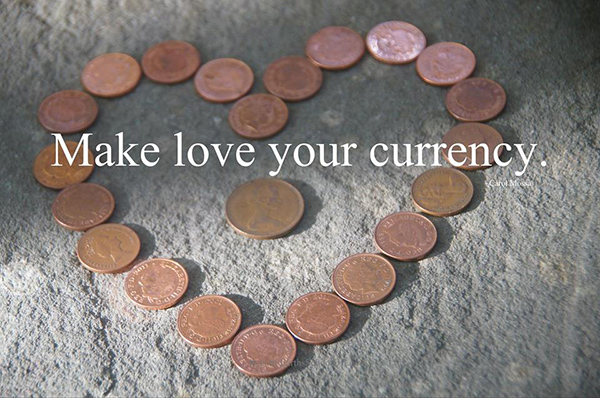 Spread Love #33: Make love your currency.