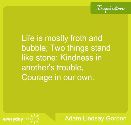 Spread Love #34: Life is mostly froth and bubble. Two things stand like stone. Kindness is another's trouble. Courage in our own.