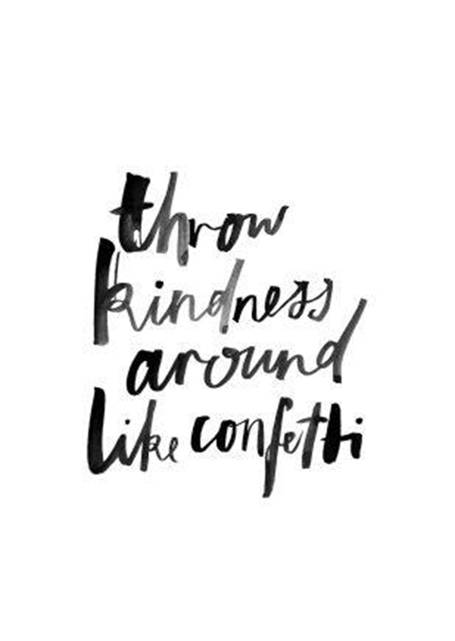 Spread Love #38: Thrown kindness around like confetti.