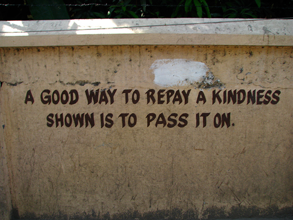 Spread Love #40: A good way to repay a kindness shown is to pass it on.