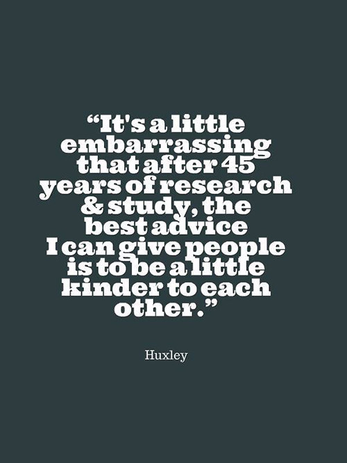 Spread Love #44: It's a little embarrassing that after 45 years of research and study, the best advice I can give people is to be a little kinder to each other.
