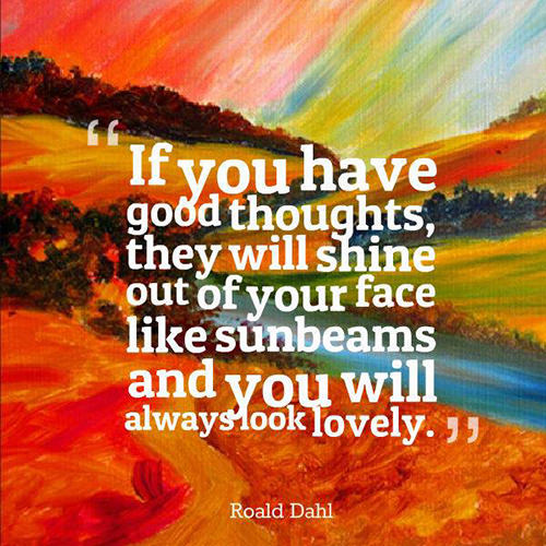 Spread Love #55: If you have good thoughts they will shine out of your face like sunbeams and you will always look lovely.