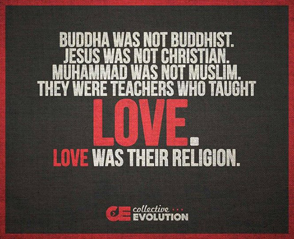 Spread Love #58: Buddha was no Buddhist. Jesus was not Christian. Muhammad was no Muslim. They were teachers who taught love. Love was their religion.