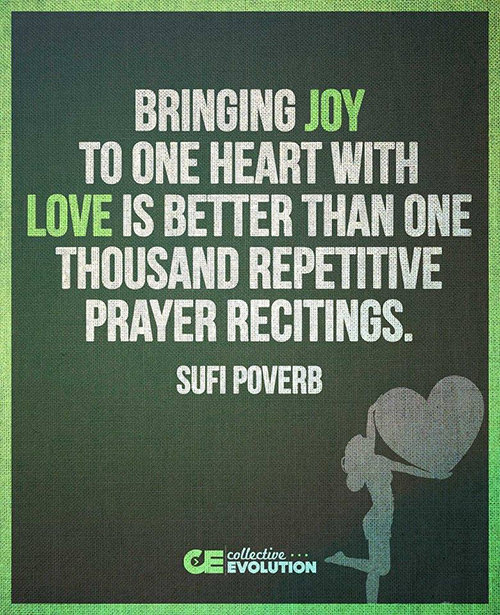 Spread Love #62: Bringing joy to one heart with love is better than one thousand repetitive Prayer Recitings. - Sufi Proverb