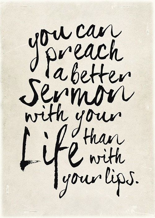 Spread Love #64: You can preach a better sermon with your life than with your lips.
