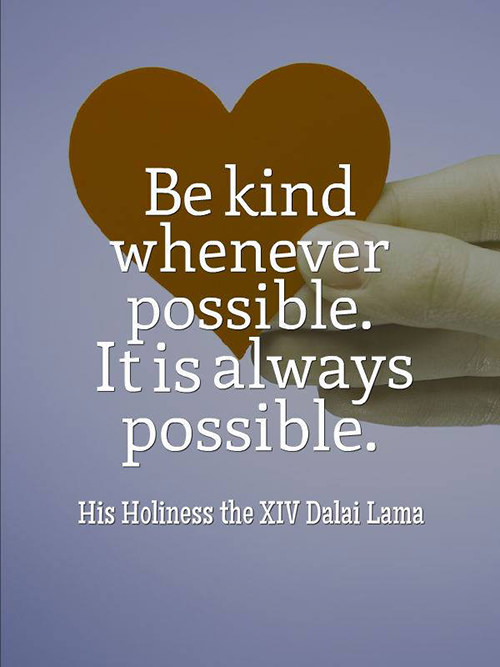Spread Love #75: Be kind whenever possible. It is always possible. - Dalai Lama