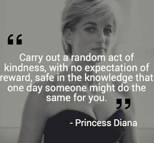 Spread Love #79: Carry out a random act of kindness, with no expectation of reward, safe in the knowledge that one day someone might do the same for you. - Princess Diana