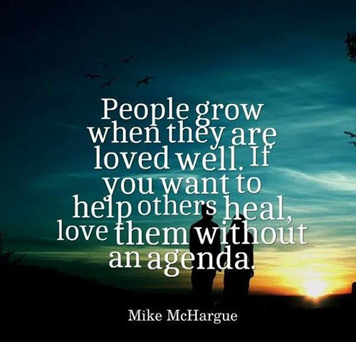 Spread Love #81: People grow when they are loved well. If you want to help others heal, love them without an agenda. - Mike McHargue