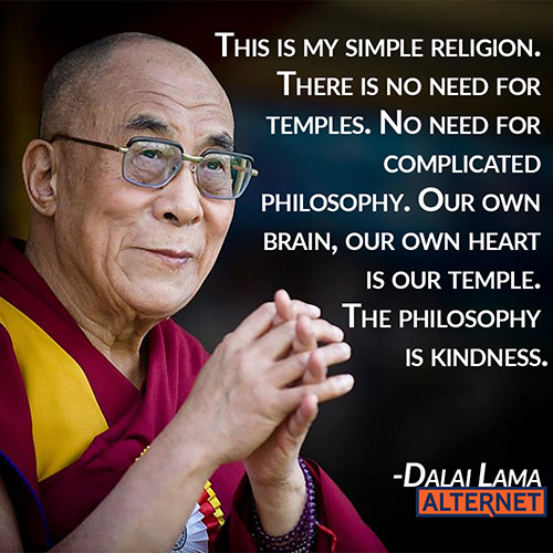 Spread Love #82: This is my simple religion. There is no need for temples. No need for complicated philosophy. Our own brain, our own heart is our temple. The philosophy is kindness.