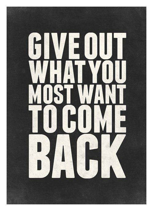 Spread Love #85: Give out what you want most to come back.