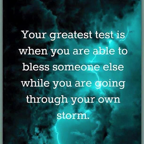 Spread Love #87: Your greatest test is when you are able to bless someone else while you are going through your own storm.