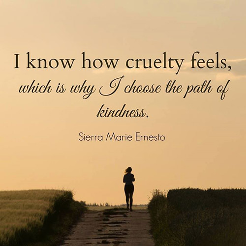 Spread Love #88: I know how cruelty feels, which is why I choose the path of kindness.