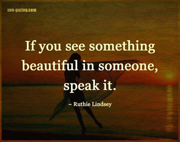 Spread Love #92: If you see something beautiful in someone, speak it. - Ruthie Lindsey