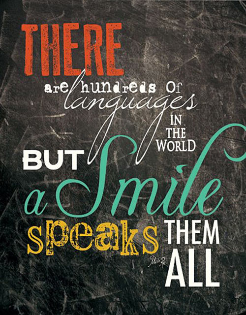 Spread Love #107: There are hundreds of languages in the world. But a smile speaks them all.