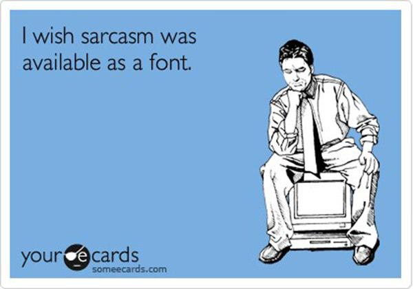 Tickled #83: Sarcastic Font Humor