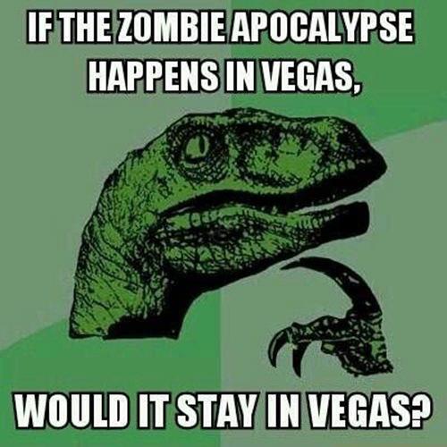 Tickled #99: Funny Philosoraptor Zombie In Vegas Meme