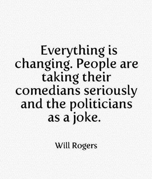 Tickled #215: People are taking their comedians seriously and the politicians as a joke. - Will Rogers