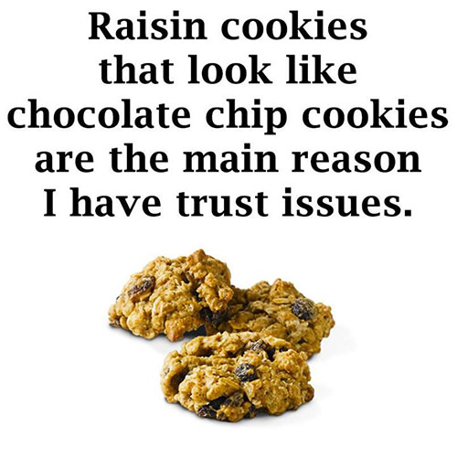 Tickled #220: Raisin cookies that look like chocolate chip cookies are the main reason I have trust issues.