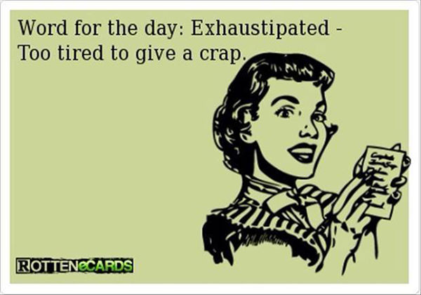 Tickled #317: Exhaustipated. Too tired to give a crap.