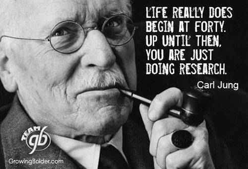 Tickled #364: Life really does begin at forty. Up until then, you are just doing research. - Carl Jung