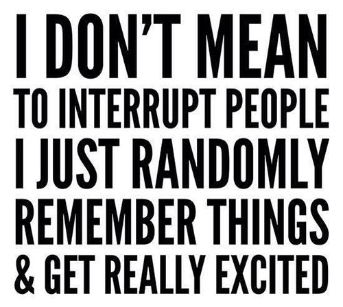 Tickled #400: I don't mean to interrupt people. I just randomly remember things and get really excited.