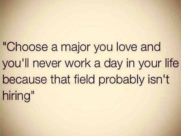 Tickled #403: Choose a major you love and you'll never work a day in your life because that field probably isn't hiring.