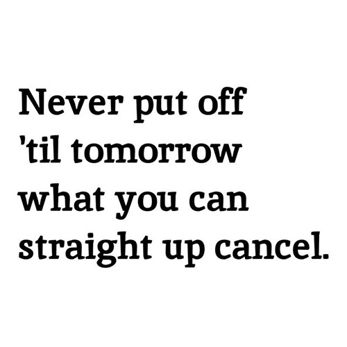 Tickled #408: Never put off 'til tomorrow what you can straight up cancel.