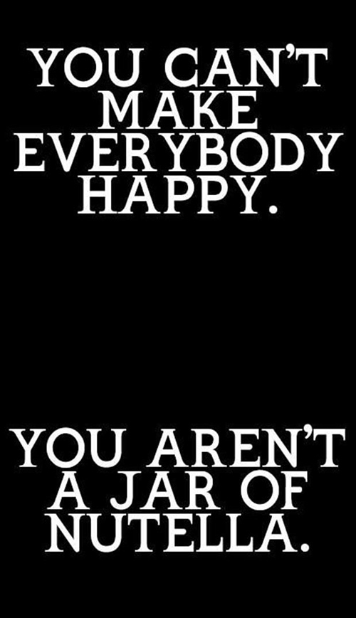 Tickled #413: You can't make everybody happy. You aren't a jar of Nutella.