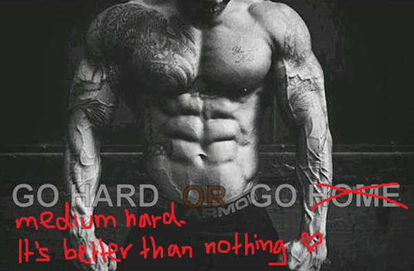 Tickled #415: Go hard or go medium hard. It's better than nothing.