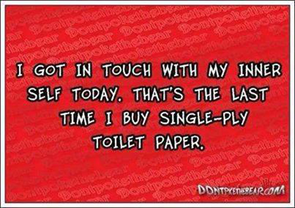 Tickled #431: I got in touch with my inner self today. That's the last time I buy single-ply toilet paper.