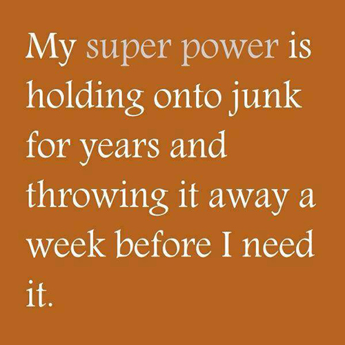 Tickled #433: My superpower is holding onto junk for years and throwing it away a week before I need it.