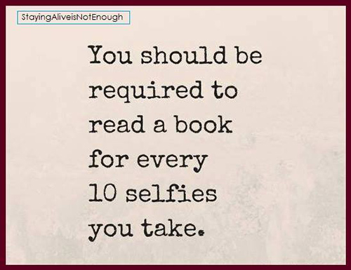Tickled #434: You should be required to read a book for every 10 selfies you take.