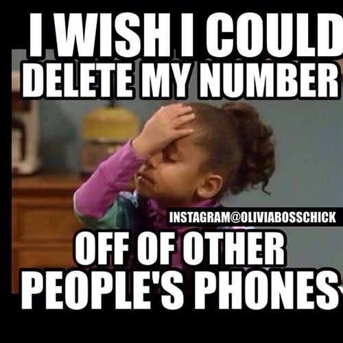 Tickled #436: I wish I could delete my number off other people's phones.