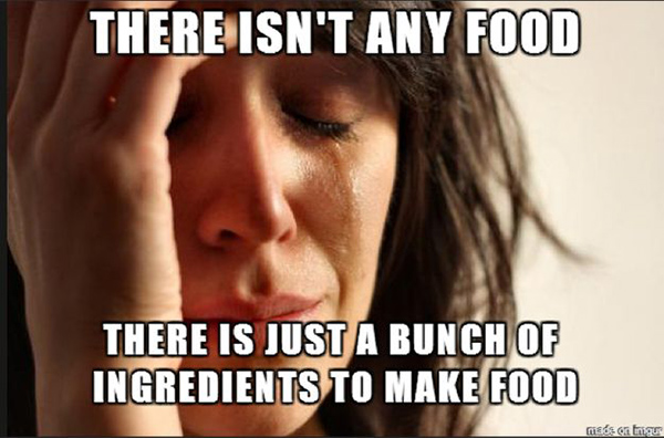 Tickled #438: There isn't any food. There is just a bunch of ingredients to make food.