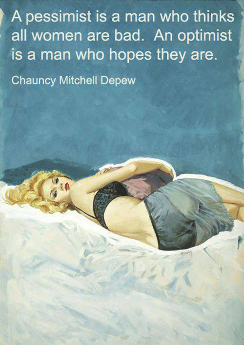 Tickled #450: A pessimist is a man who thinks all women are bad. An optimist is a man who hopes they are.