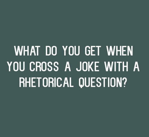 Tickled #486: What do you get when you cross a joke with a rhetorical question?