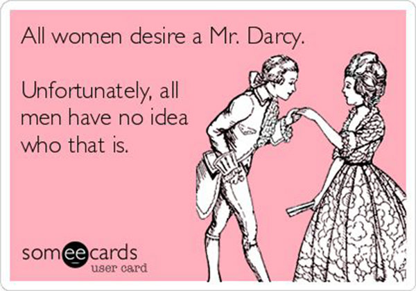 Tickled #491: All women desire a Mr. Darcy. Unfortunately, all men have no idea who that is.