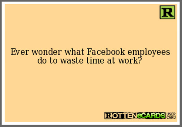Tickled #493: Ever wonder what Facebook employees do to waste time at work?