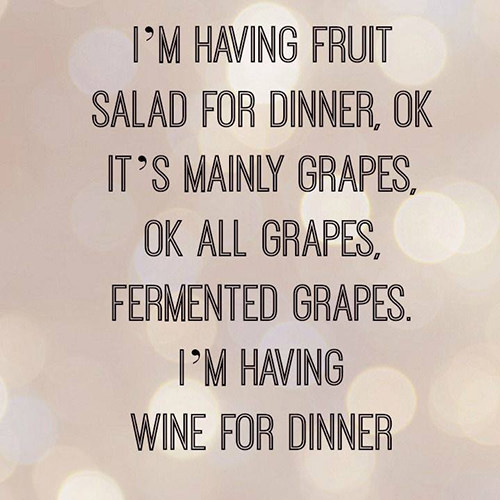 Tickled #494: I'm having fruit salad for dinner. Ok, it's mainly grapes. Ok, all grapes, fermented grapes. I'm having wine for dinner.