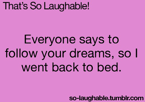 Tickled #497: Everyone says to follow your dreams, so I went back to bed.