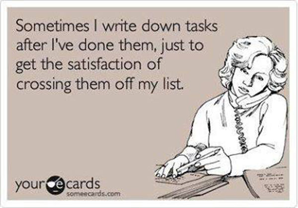 Tickled #501: Sometimes I write down tasks after I've done them, just to get the satisfaction of crossing them off my list.