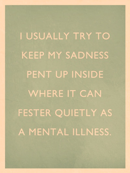 Tickled #511: I usually try to keep my sadness pent up inside where it can fester quietly as mental illness.