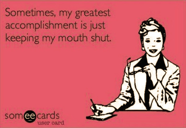 Tickled #515: Sometimes my greatest accomplishment is just keeping my mouth shut.