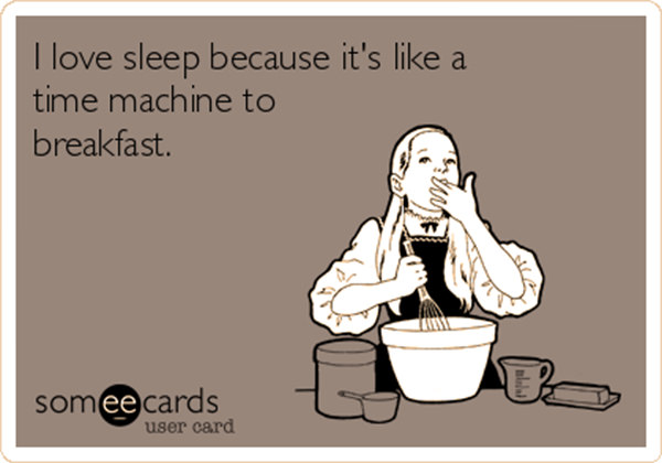 Tickled #531: I love sleep because it's like a time machine to breakfast.