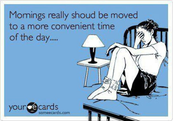 Tickled #533: Mornings really should be moved to a more convenient time of the day.