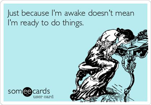 Tickled #537: Just because I'm awake doesn't mean I'm ready to do things.