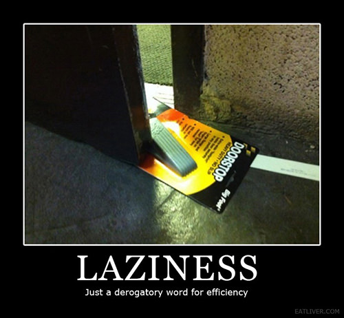 Tickled #538: Laziness. Just a derogatory word for efficiency.