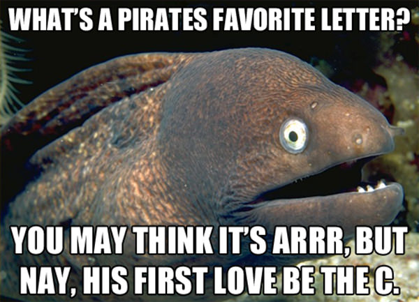 Tickled #539: What's a pirate's favorite letter? You may think it's arrrr, but nay, his first love be the C.