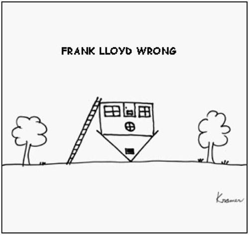 Tickled #558: Frank Lloyd Wrong