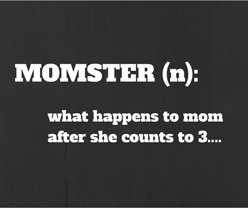 Tickled #564: Momster. What happens to mom after she counts to 3.